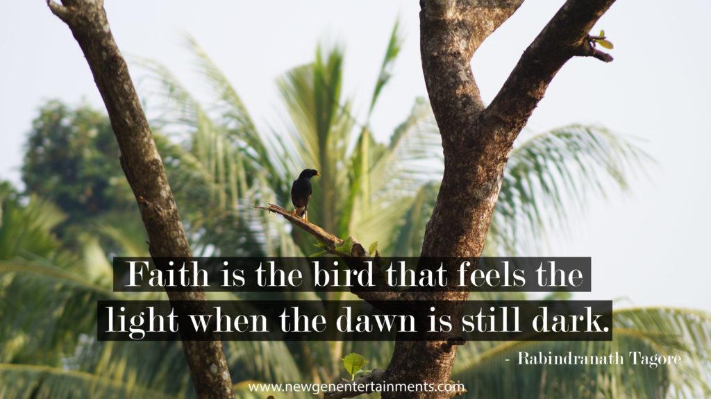 Faith is the bird that feels the light when the dawn is still dark