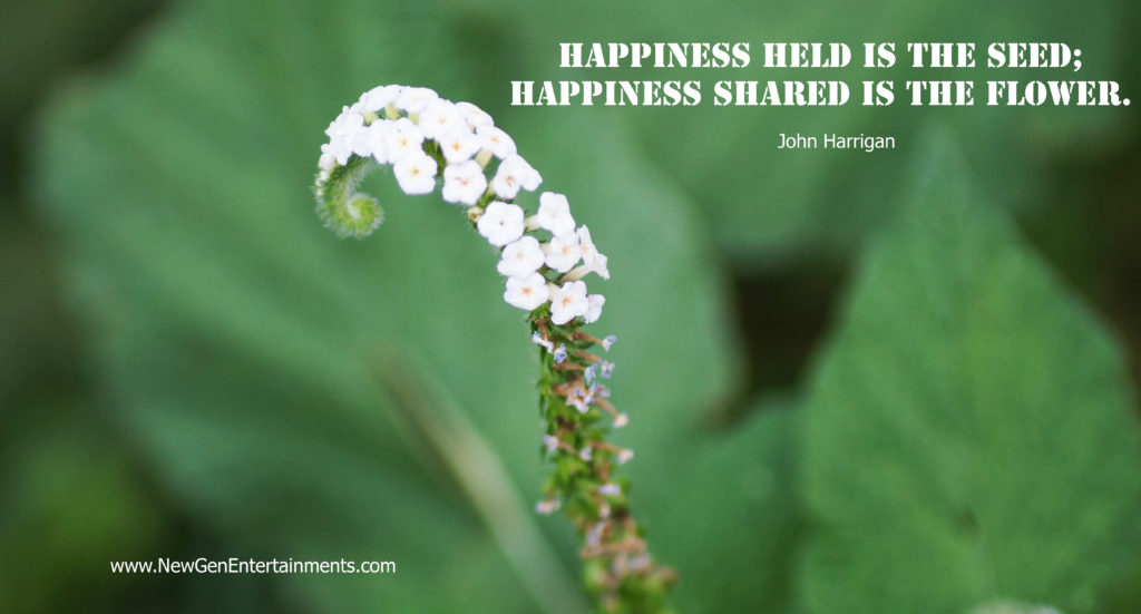 Happiness held is the seed; Happiness shared is the flower
