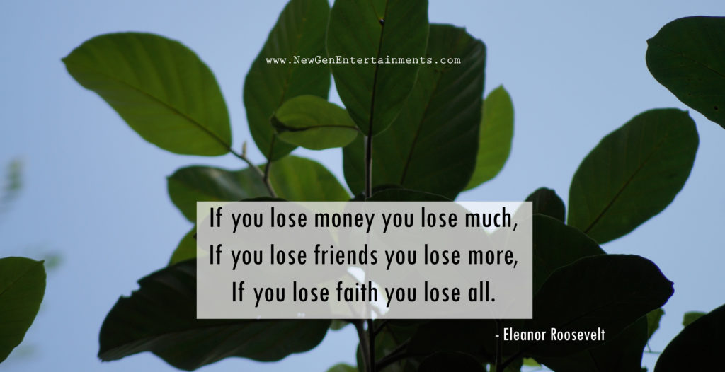 If you lose money you lose much, If you lose friends you lose more, If you lose faith you lose all