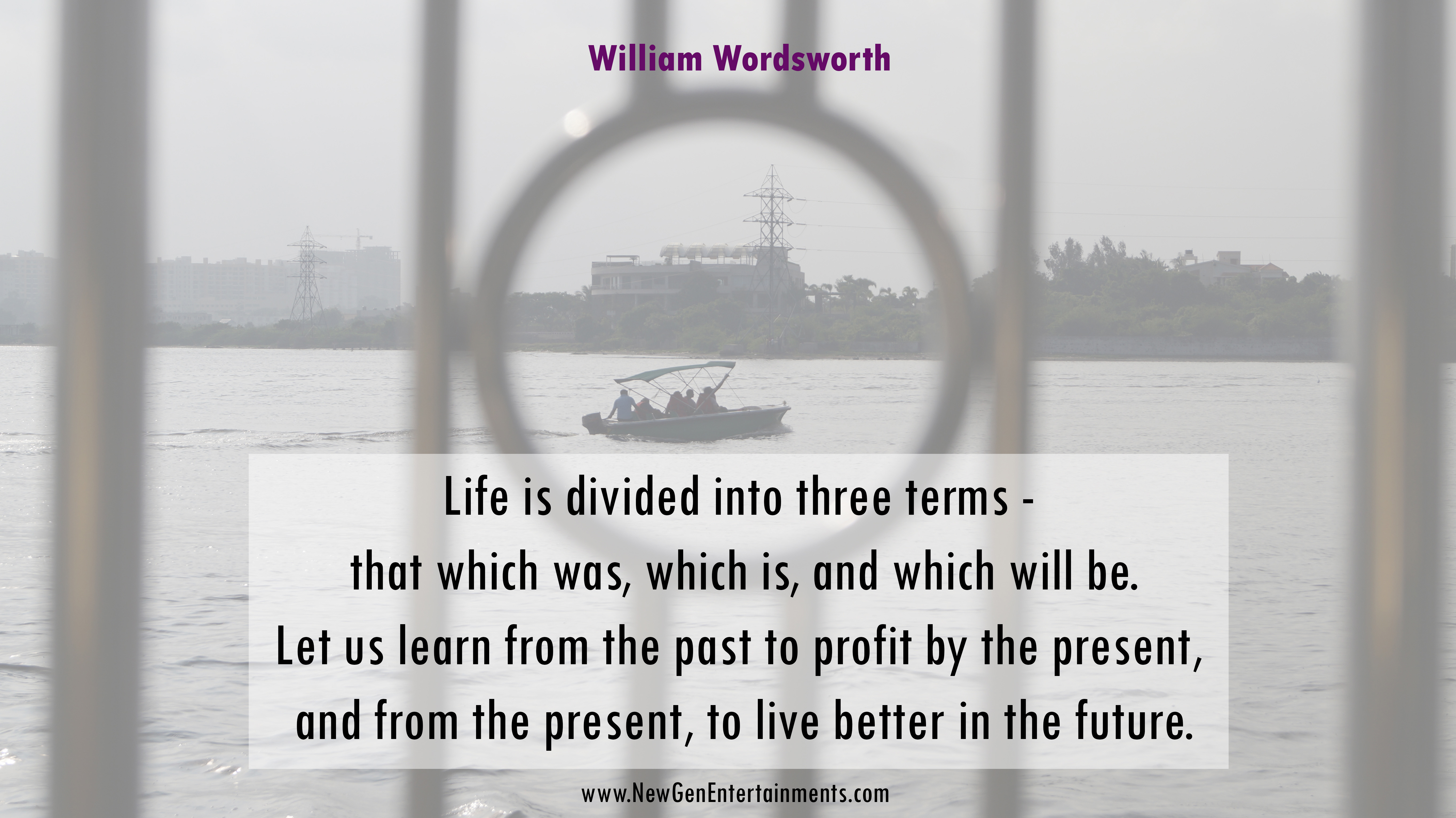 Life is divided into three terms that which was, which is, and which will be