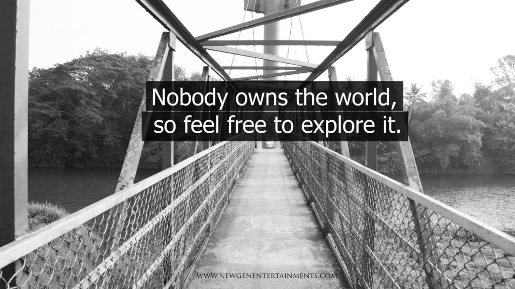 NOBODY OWNS THE WORLD, SO FEEL FREE TO EXPLORE IT