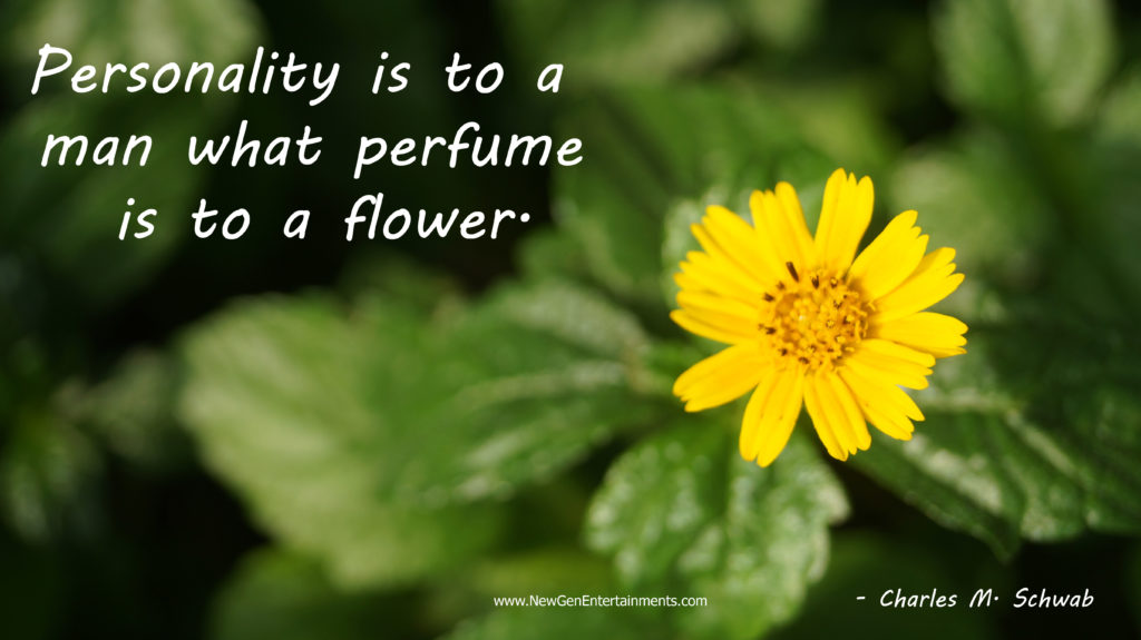 Personality is to a man what perfume is to a flower