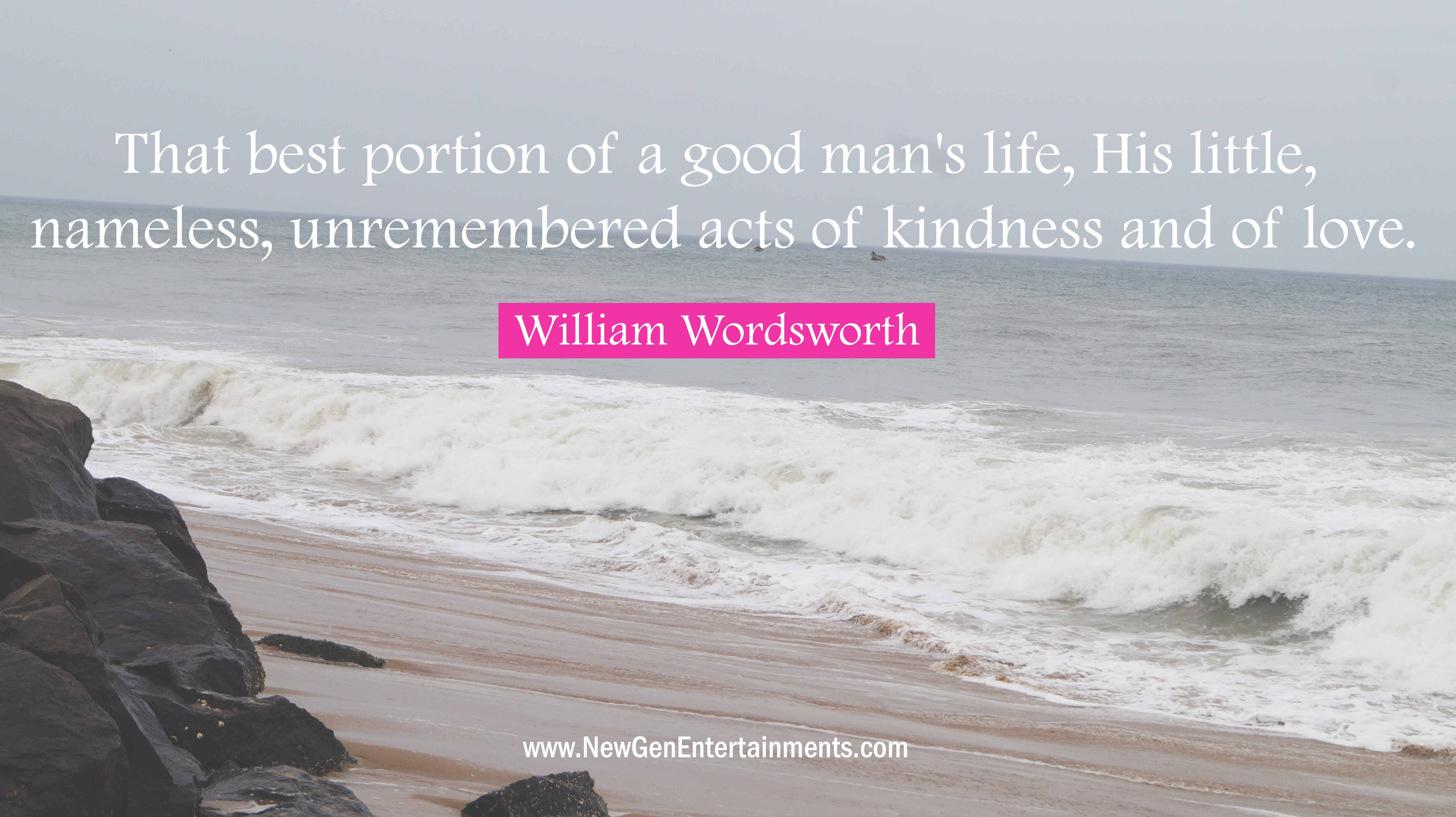 That best portion of a good man's life, His little, nameless, unremembered acts of kindness and of love