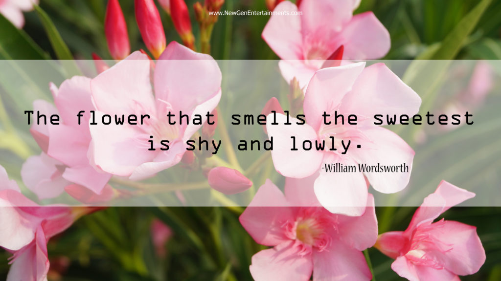 The flower that smells the sweetest is shy and lowly